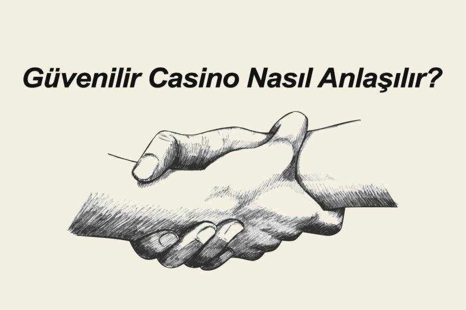 Güvenilir Casino Nasıl Anlaşılır?